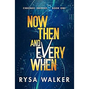 Now - Then - and Everywhen by Rysa Walker - 9781612189192 Book