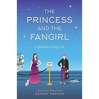 The Princess and the Fangirl - A Geekerella Fairytale by Ashley Poston