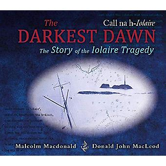 The Darkest Dawn - The Story of the Iolaire Tragedy by Malcolm Macdona
