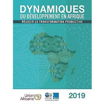 Dynamiques Du Developpement En Afrique 2019 Reussir La Transformation