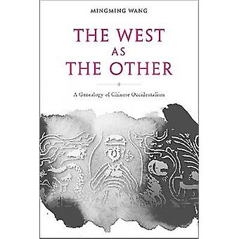 The West as the Other - A Genealogy of Chinese Occidentalism by Mingm