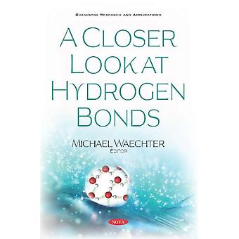 A Closer Look at Hydrogen Bonds by Edited by Michael Waechter