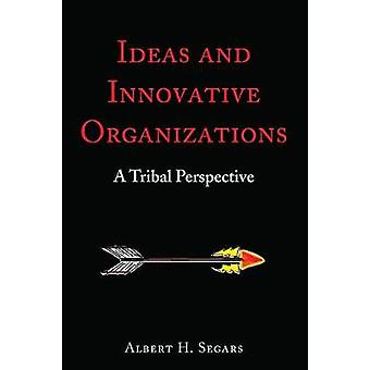 Ideas and Innovative Organizations - A Tribal Perspective by Albert H.