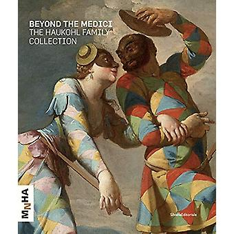 The Haukohl Family Collection - Beyond the Medici by Beate Reifenschei