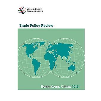 Trade Policy Review 2018 - Hong Kong China by World Tourism Organizati