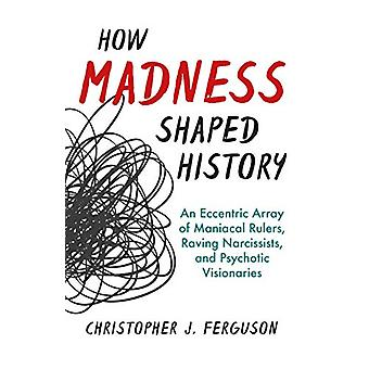 How Madness Shaped History - An Eccentric Array of Maniacal Rulers - R