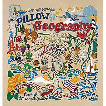 Pillow Geography - Dreaming Across America by Carmel Swan - 9781943876