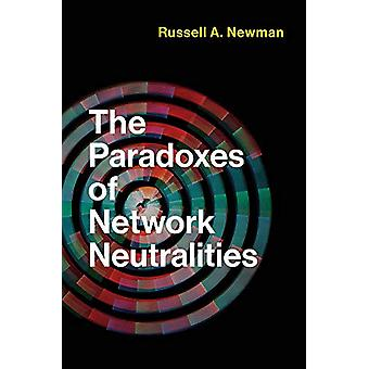 The Paradoxes of Network Neutralities by Russell A. Newman - 97802620