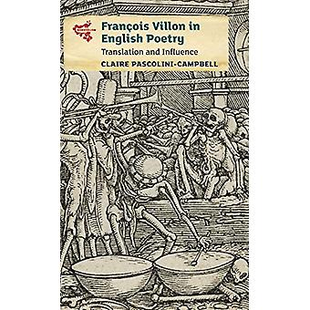 Francois Villon in English Poetry - Translation and Influence by Clai