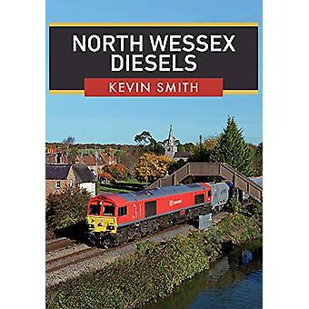 North Wessex Diesels by Kevin Smith - 9781445693828 Book