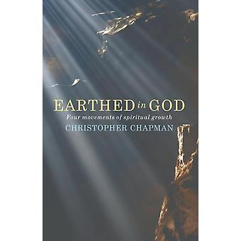 Earthed in God  Four movements of spiritual growth by Christopher Chapman