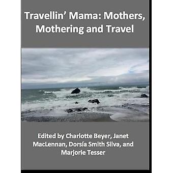 Travellin' Mama - - Mothers - Mothering and Travel by Charlotte Beyer -