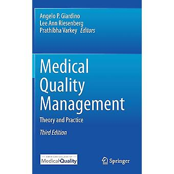 Medical Quality Management  Theory and Practice by Edited by Angelo P Giardino & Edited by Lee Ann Riesenberg & Edited by Prathibha Varkey