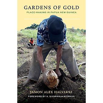 Gardens of Gold  PlaceMaking in Papua New Guinea by Jamon Alex Halvaksz & Foreword by K Sivaramakrishnan
