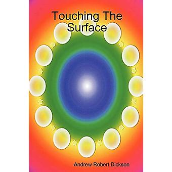 Touching The Surface by Andrew Robert Dickson - 9780956159809 Book