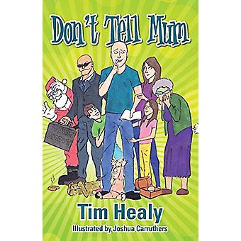 Don't Tell Mum by Tim Healy - 9780994176752 Book