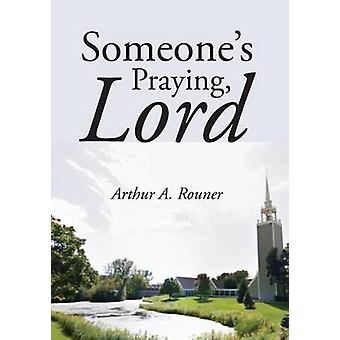 Someone's Praying - Lord by Arthur a Jr Rouner - 9781532609503 Book