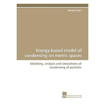 Energy-Based Model of Condensing on Metric Spaces by Mostafa Zahri -