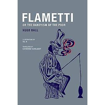 Hugo Ball  Flametti or the Dandyism of the Poor by Hugo Ball