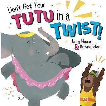 Dont Get Your Tutu in a Twist by Jenny Moore