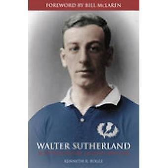 والتر ساذرلاند--الرجبي أسطورة اسكتلندا 1890-1918 من بو كينيث ر.
