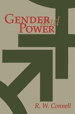 Gender and Power - Society - the Person - and Sexual Politics by R. W.