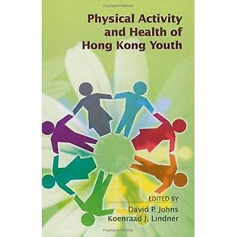 L'activité physique et la santé de Hong Kong jeunesse par David P. Johns - K