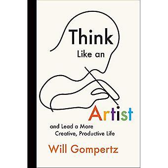 Pomyśl jak artysta: I prowadzić bardziej kreatywne, produktywne życie