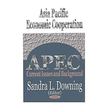 Asia Pacific Economic Cooperation (APEC): Current Issues and Background