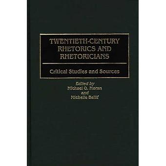 TwentiethCentury Rhetorics and Rhetoricians Critical Studies and Sources by Moran & Michael G.