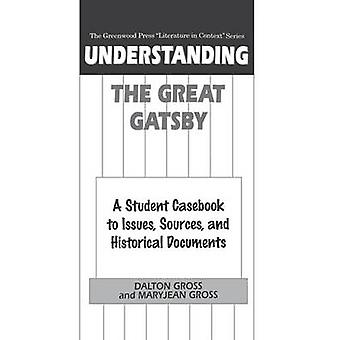 Understanding The Great Gatsby A Student Casebook to Issues Sources and Historical Documents by Gross & Dalton