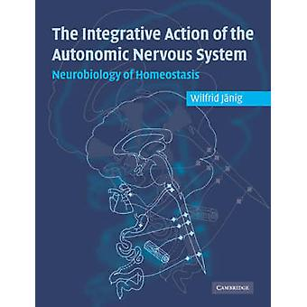 Integrative Action of the Autonomic Nervous System by Wilfrid Janig