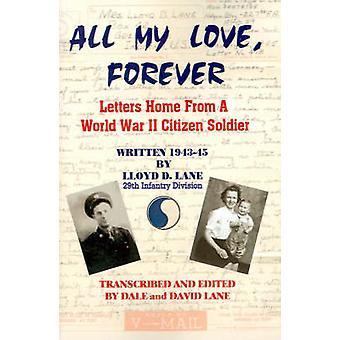 Alla min kärlek för evigt brev hem från andra världskriget medborgaren soldat skriven i 19431945 av Lane & Lloyd D.