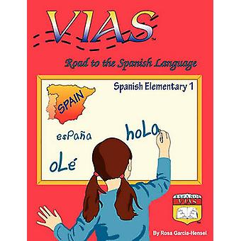 VIAS  Road to the Spanish Language  Spanish Elementary 1 by GarciaHensel & Rosa