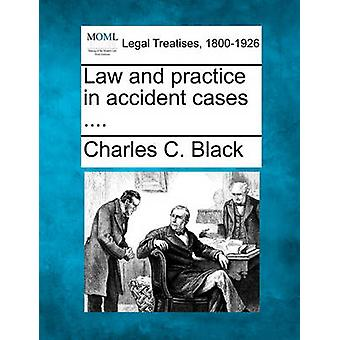 Law and practice in accident cases .... by Black & Charles C.