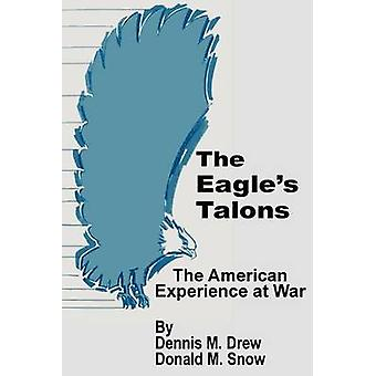 The Eagles Talons The American War Experience by Drew & Dennis M.