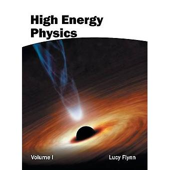 High Energy Physics Volume I da Flynn & Lucy