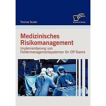 Medizinisches Risikomanagement Implementierung Von Fehlermanagementsystemen Fur OpTeams von Teubel & Thomas