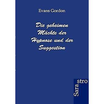 Die geheimen Mchte der Hypnose und der Suggestion by Gordon & Evans