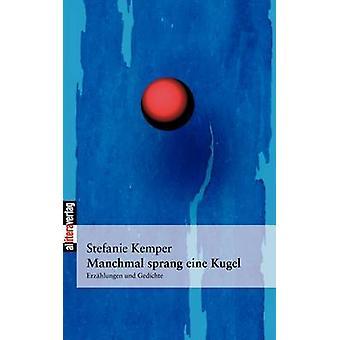 Manchmal sprang eine Kugel by Kemper & Stefanie