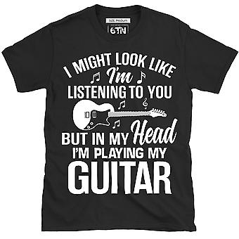 I might look like i'm listening to you but in my head im playing my guitar t shirt musician