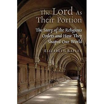 The Lord as Their Portion - The Story of the Religious Orders and How