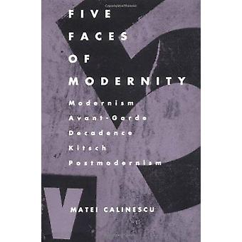 Five Faces of Modernity - Modernism - Avant-garde - Decadence - Kitsch