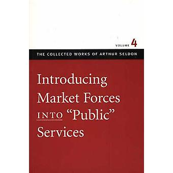 Introducing Market Forces into 'Public' Services - v. 4 by Colin Robin