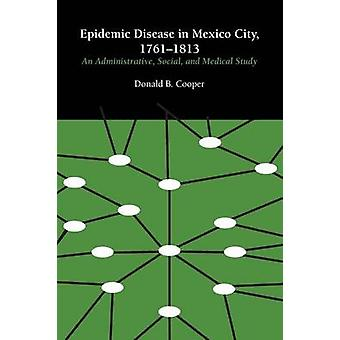 Epidemic Disease in Mexico City - 1761-1813 - An Administrative - Soci