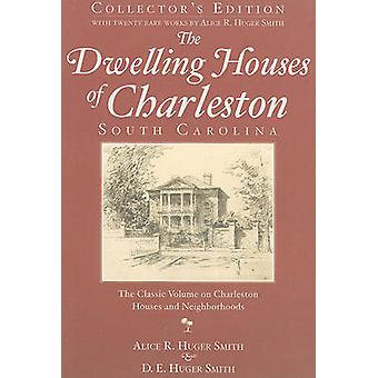 The Dwelling Houses of Charleston - South Carolina by Alice R Huger S