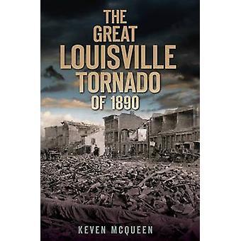 The Great Louisville Tornado of 1890 by Keven McQueen - 9781596298927