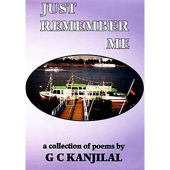 Just Remember Me - A Collection of Poems by G.C. Kanjilal - 9781901746