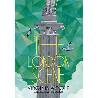 The London Scene by Virginia Woolf - Hermione Lee - 9781907970429 Book