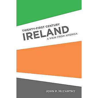 Twenty-First Century Ireland - A View from America by John P. McCarthy